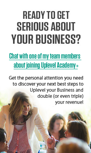 Ready to get serious about your business? Chat with one of my team members about joining Uplevel Academy.