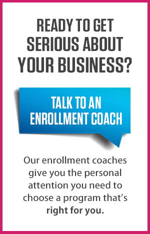 Ready to get serious about your business? Click here to talk with an enrollment coach.