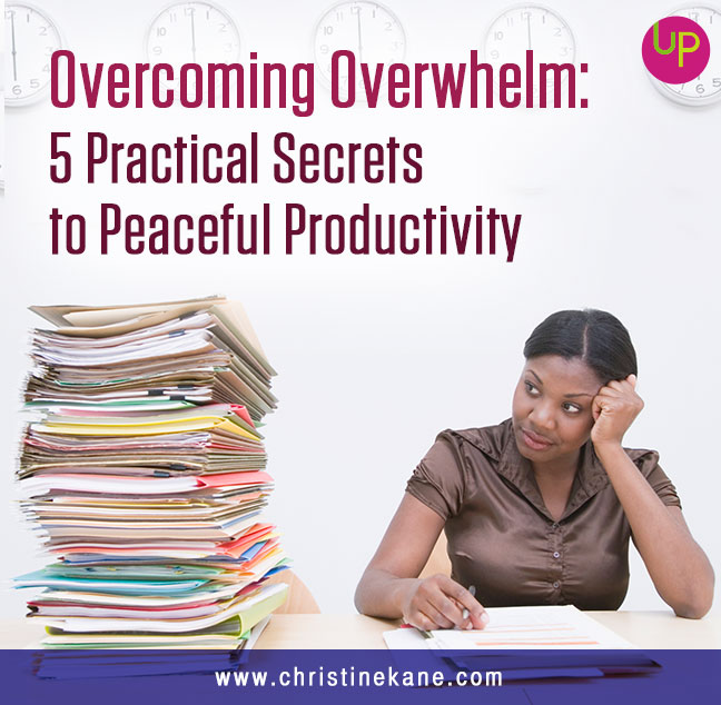 Overcoming Overwhelm: 5 Practical Secrets to Peaceful Productivity