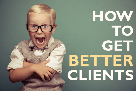 How to Get Better Clients in Your Business by Christine Kane