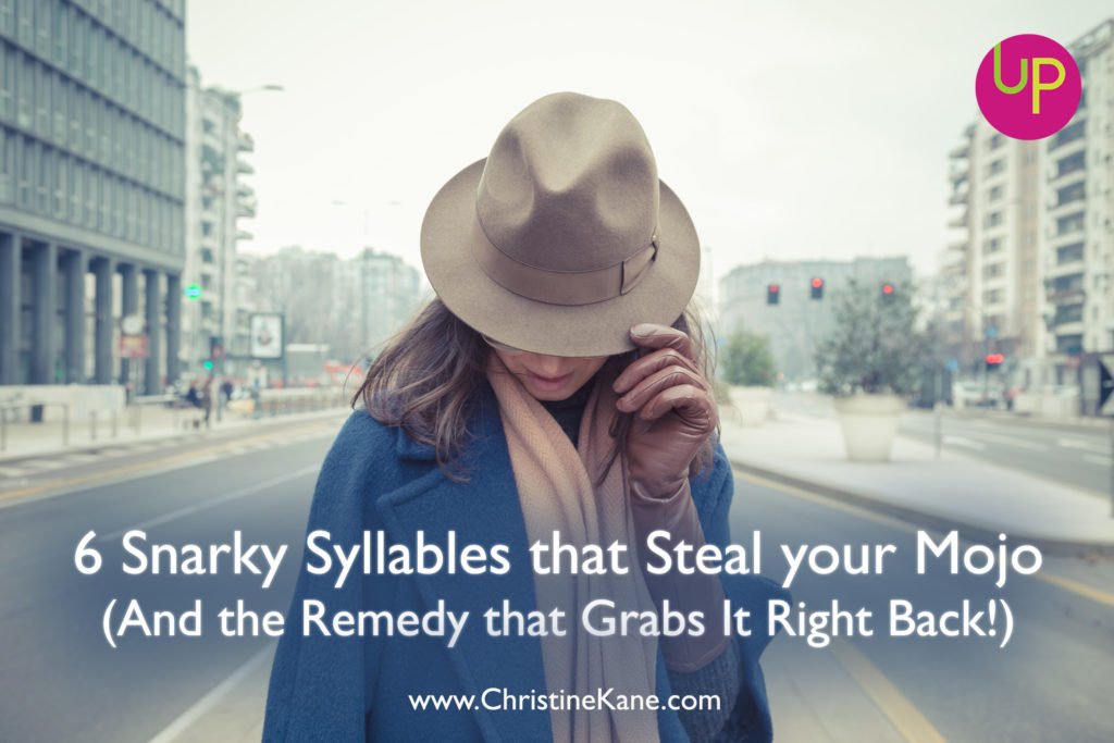 6 Snarky Syllables that Steal your Mojo (And the Remedy that Grabs It Right Back!)
