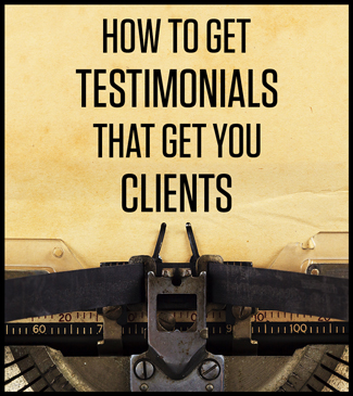 How to Get Testimonials that Get You Clients by Christine Kane