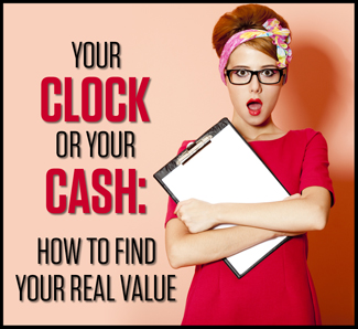 Your Clock or Your Cash: How to Find your REAL Value
