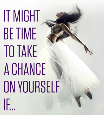It Might Be Time to Take a Chance on Yourself If…