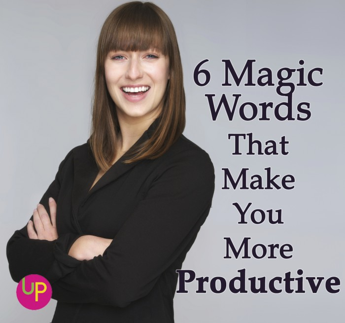 Six Magic Words that Make You More Productive