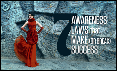 The 7 Laws of Awareness that Make (or Break) Success