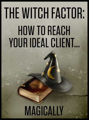 The Witch Factor: How to Magically Reach Your Ideal Client