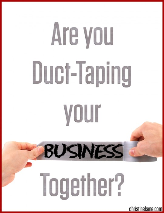 Are you Duct-Taping your Business Together?