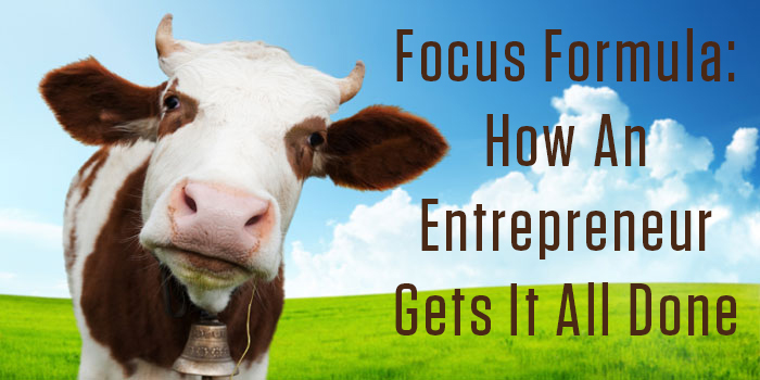 Focus Formula: How An Entrepreneur Gets It All Done
