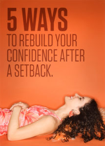 Discover 5 unconventional ways to rebuild your confidence after a setback and turn that setback into your biggest comeback ever–straight from a business coach.