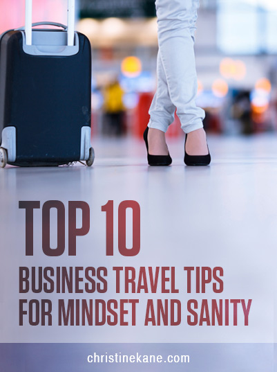Top 10 Business Travel Tips for Mindset and Sanity