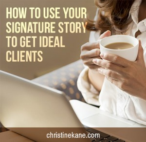 How to Use Your Signature Story to Get Ideal Clients