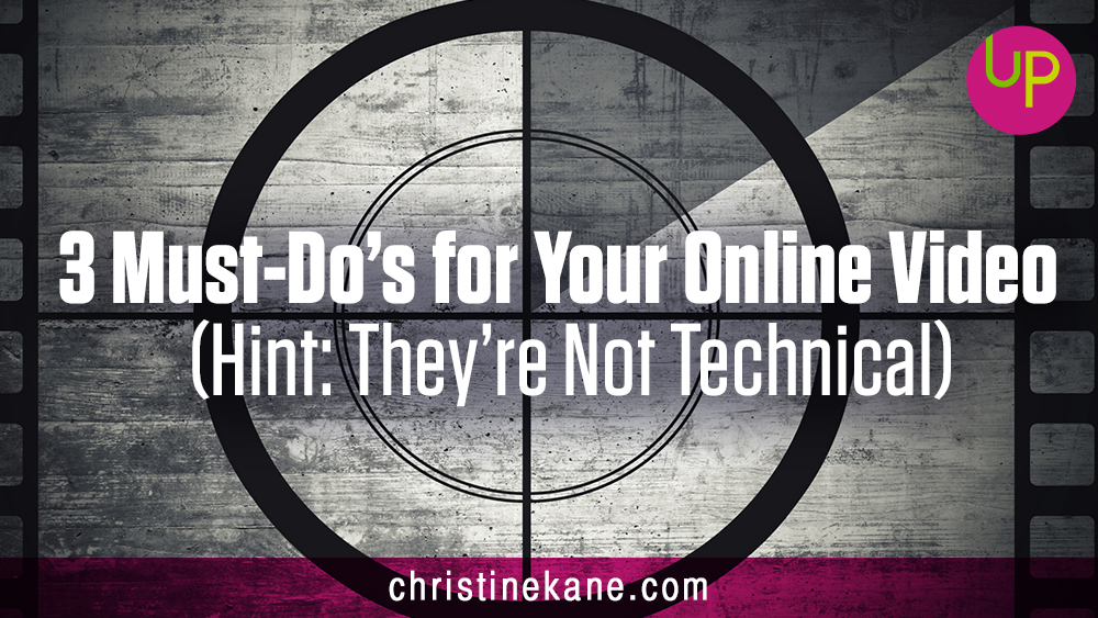 3 Must-Do's for Your Online Video (Hint: They're Not Technical)