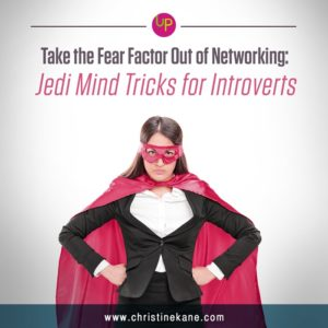 Take the Fear Factor Out of Networking: Jedi Mind Tricks for Introverts