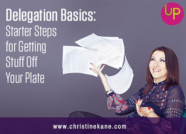 Delegation Basics: Starter Steps for Getting Stuff Off Your Plate