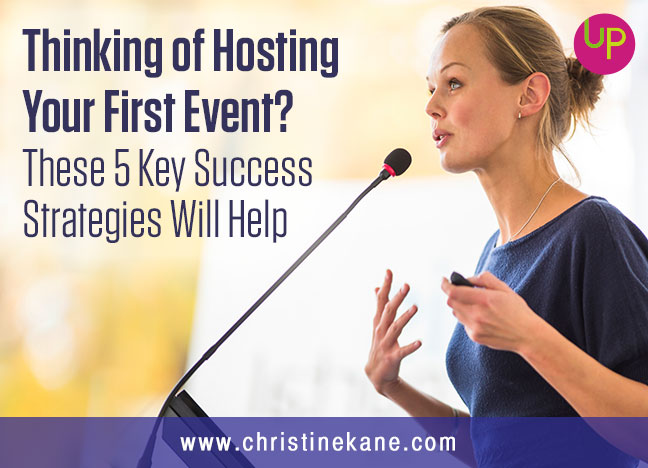 Thinking of Hosting Your First Event?  These 5 Key Success Strategies Will Help