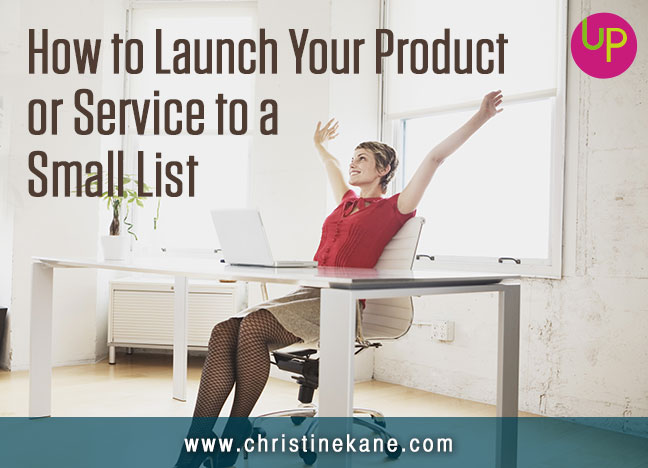 How to Launch Your Product or Service to a Small List
