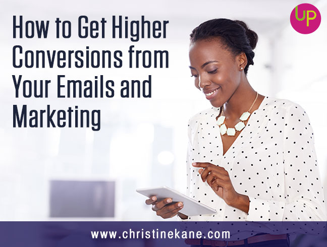 How to Get Higher Conversions from Your Emails and Marketing