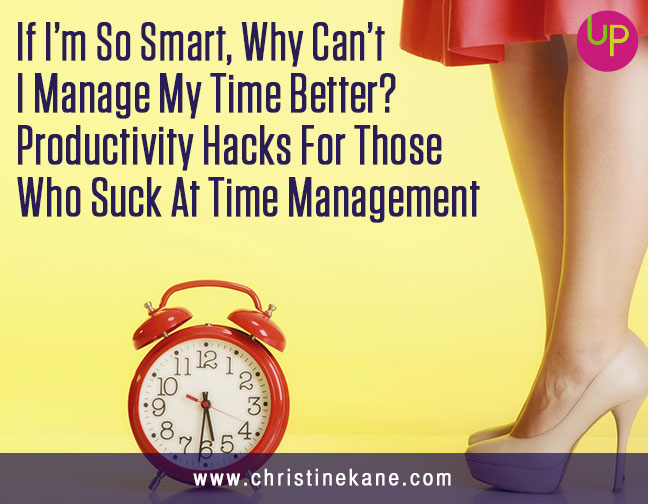 If I'm So Smart, Why Can't I Manage My Time Better? Productivity Hacks For Those Who Suck At Time Management