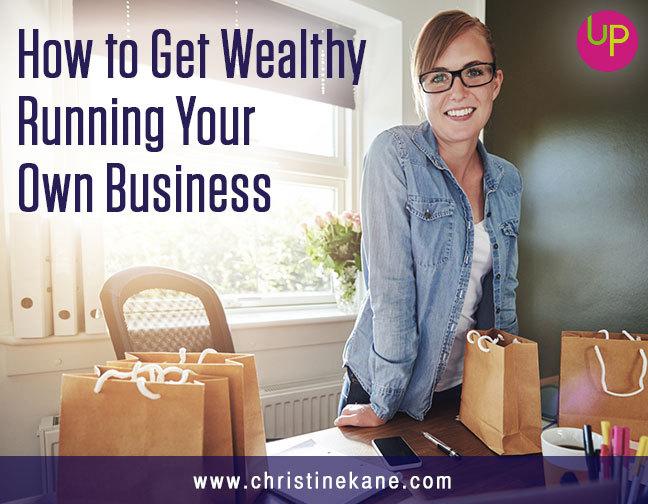 How to Get Wealthy Running Your Own Business