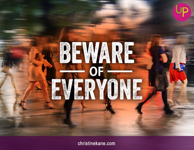 Beware of Everyone