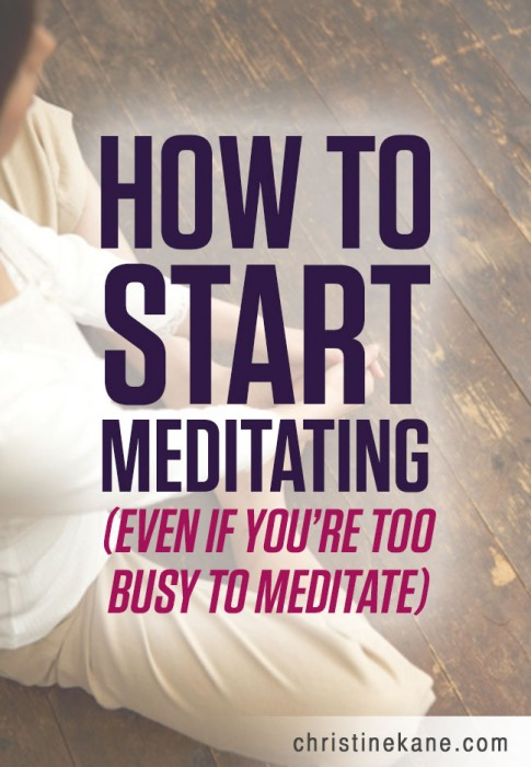 How to Start Meditating (Even If You're too Busy to Meditate)