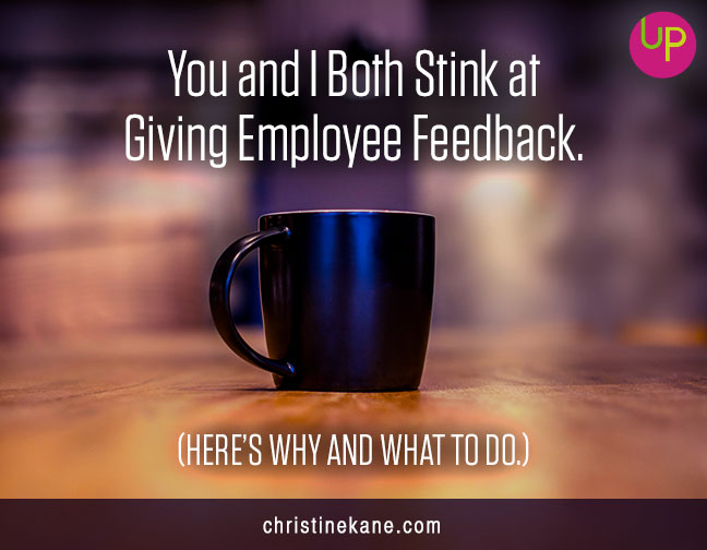 You and I Both Stink at Giving Employee Feedback (Here's Why and What to Do)