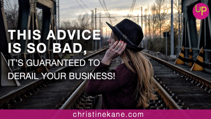 This Advice Is so Bad, It's Guaranteed to Derail Your Business!