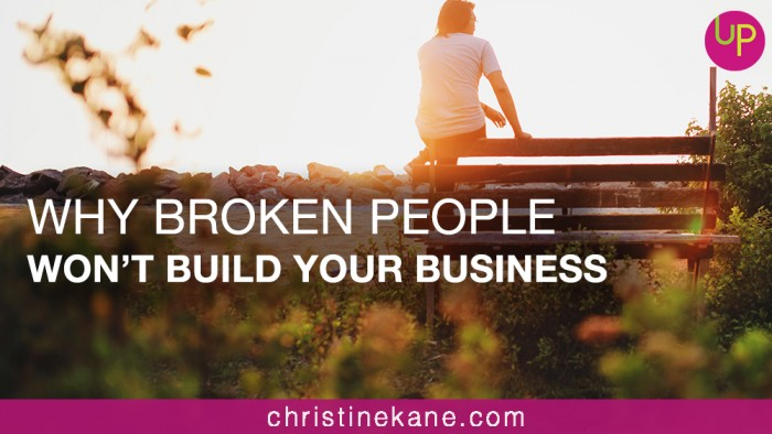 Why Broken People Won't Build Your Business